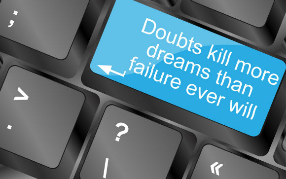 Why doubts kill dreams